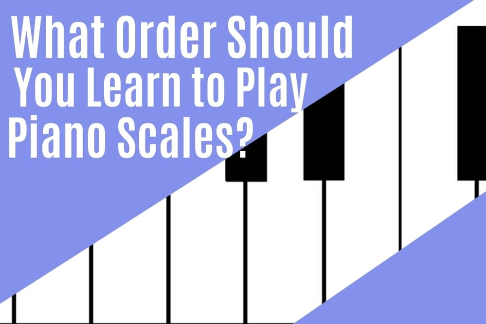 What Order Should You Learn to Play Piano Scales?