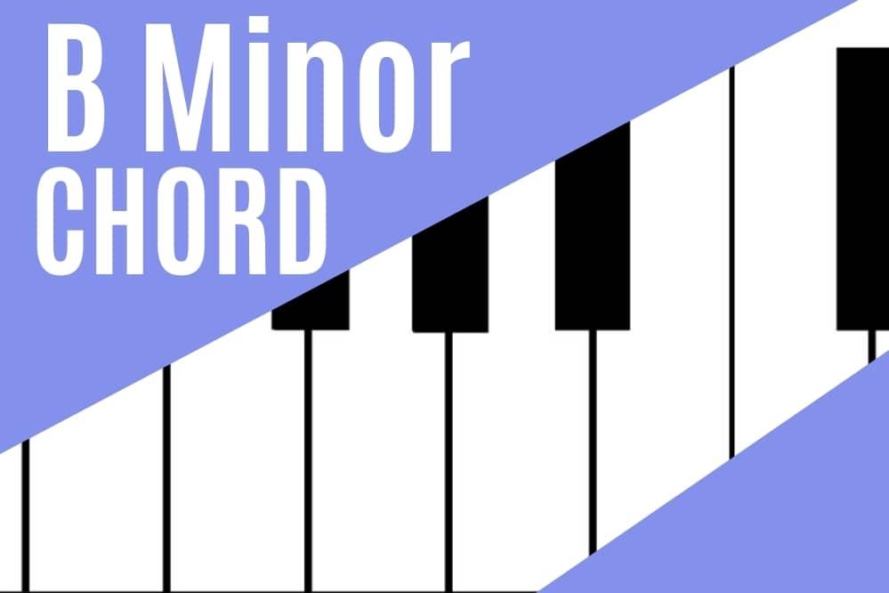 B Minor Chord – How to Play Bm Chord on Piano?